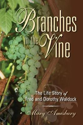 Branches in the Vine: The Life Story of Fred and Dorothy Waldock (Paperback)