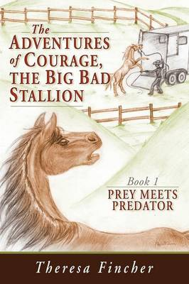 The Adventures of Courage, the Big Bad Stallion: Prey Meets Predator (Paperback)
