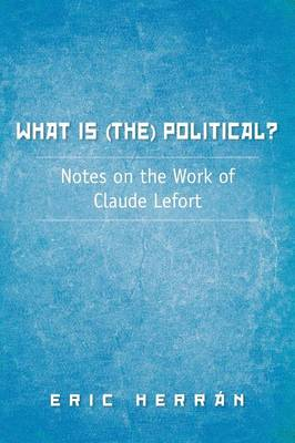 What Is (The) Political?: Notes on the Work of Claude Lefort (Paperback)