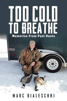 Too Cold to Breathe: Memories from Past Hunts (Paperback)