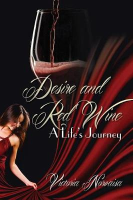 Desire and Red Wine: A Life's Journey (Paperback)