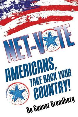 Net-Vote: Americans, Take Bake Your Country! (Paperback)