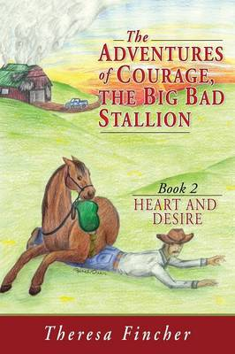 The Adventures of Courage, the Big Bad Stallion: Heart and Desire (Paperback)