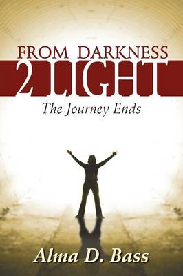 From Darkness 2 Light: The Journey Ends (Paperback)