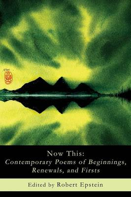 Now This: Contemporary Poems of Beginnings, Renewals, and Firsts (Paperback)