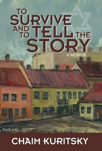 To Survive and to Tell the Story: A Memoir (Hardback)