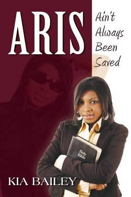 Aris: Ain't Always Been Saved (Paperback)