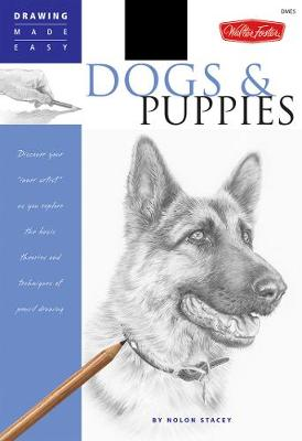 Dogs and Puppies: Discover Your Inner Artist as You Explore the Basic Theories and Techniques of Pencil Drawing (Paperback)
