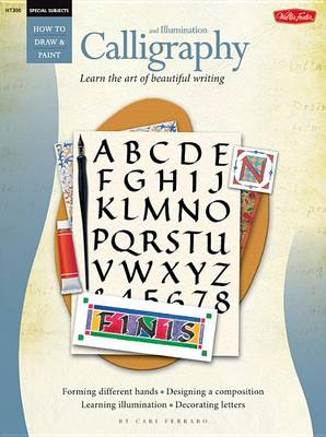 Calligraphy and Illumination: Learn the Art of Beautiful Writing (Paperback)