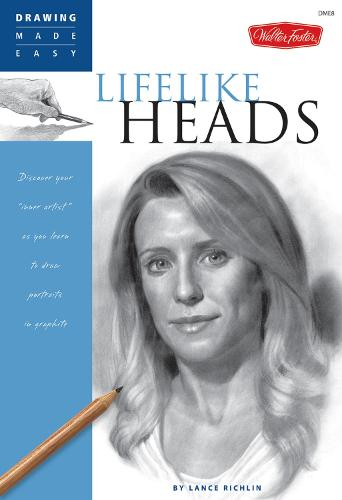Lifelike Heads: Discover Your Inner Artist as You Learn to Draw Portraits in Graphite (Paperback)