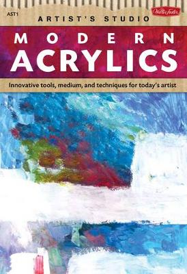 Modern Acrylics: Innovative Mediums, Tools, and Techniques for Today's Artist (Paperback)