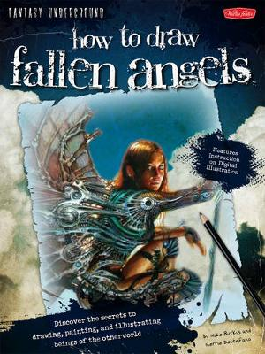 How to Draw Fallen Angels: Discover the Secrets to Drawing, Painting, and Illustrating Beings of the Otherworld (Paperback)