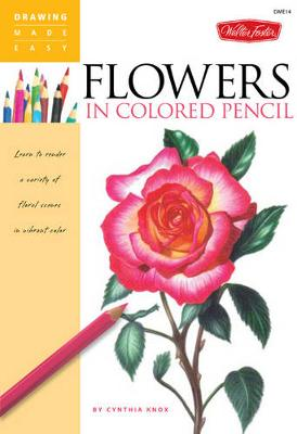 Flowers in Colored Pencil: Learn to Render a Variety of Floral Scenes in Vibrant Color (Paperback)