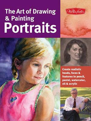 The Art of Drawing & Painting Portraits (Collector's Series): Create realistic heads, faces & features in pencil, pastel, watercolor, oil & acrylic (Paperback)