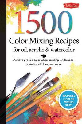 1,500 Color Mixing Recipes for Oil, Acrylic & Watercolor: Achieve Precise Color When Painting Landscapes, Portraits, Still Lifes, and More (Paperback)
