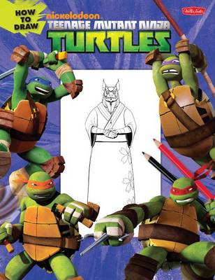 How to Draw Teenage Mutant Ninja Turtles: Learn to Draw Leonardo, Raphael, Donatello, and Michelangelo Step by Step! - Licensed Learn to Draw (Paperback)