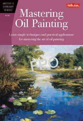 Mastering Oil Painting: Learn Simple Techniques and Practical Applications for Mastering the Art of Oil Painting (Paperback)