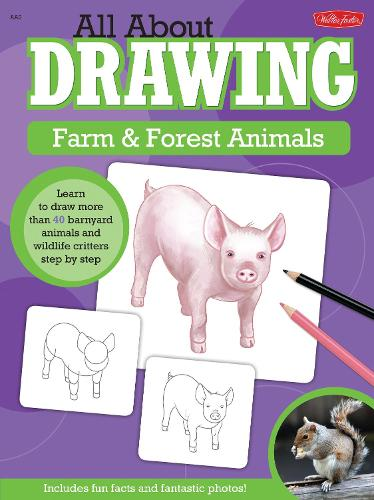 All About Drawing Farm & Forest Animals: Learn to draw more than 40 barnyard animals and wildlife critters step by step - All About Drawing (Paperback)