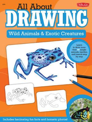 All About Drawing Wild Animals & Exotic Creatures: Learn to Draw 40 Jungle Animals, Reptiles, and Insects Step by Step (Paperback)