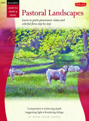 Oil & Acrylic: Pastoral Landscapes: Learn to Paint Panoramic Vistas and Colorful Flora Step by Step (Paperback)