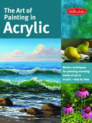 The Art of Painting in Acrylic (Collector's Series): Master Techniques for Painting Stunning Works of Art in Acrylic-Step by Step (Paperback)