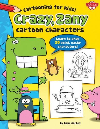 Crazy, Zany Cartoon Characters: Learn to draw 20 weird, wacky characters! - Cartooning for Kids (Paperback)