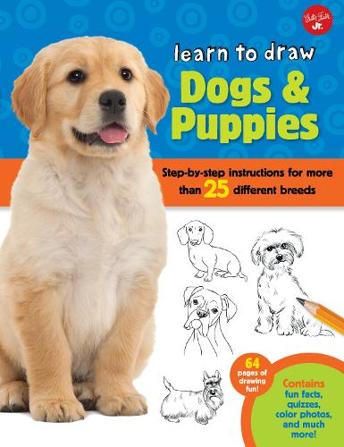 Learn to Draw Dogs & Puppies: Step-by-step instructions for more than 25 different breeds - Learn to Draw (Paperback)