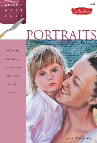 Portraits: Master the basic theories and techniques of painting portraits in acrylic - Acrylic Made Easy (Paperback)