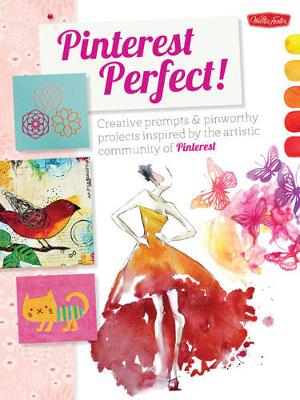 Pinterest Perfect!: Creative Prompts & Pin-Worthy Projects Inspired by the Artistic Community of Pinterest (Paperback)