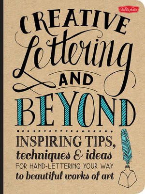 Creative Lettering and Beyond: Inspiring Tips, Techniques, and Ideas for Hand Lettering Your Way to Beautiful Works of Art (Paperback)