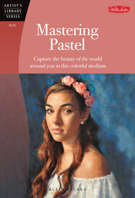 Mastering Pastel (Artist's Library): Capture the beauty of the world around you in this colorful medium (Paperback)