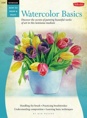 Watercolor: Basics: Discover the Secrets of Painting Beautiful Works of Art in This Luminous Medium (Paperback)