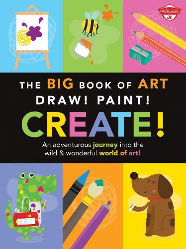 The Big Book of Art: Draw! Paint! Create!: An adventurous journey into the wild & wonderful world of art! - Big Book Series (Paperback)