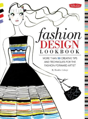 Fashion Design Lookbook: More than 50 creative tips and techniques for the fashion-forward artist - Walter Foster Studio (Paperback)