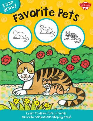 Favorite Pets (I Can Draw): Learn to Draw Furry Friends and Cute Companions Step by Step! (Paperback)