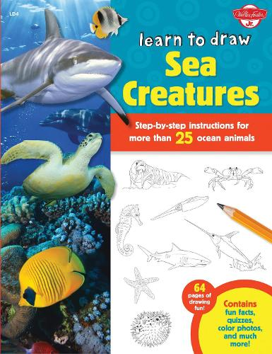 Learn to Draw Sea Creatures: Step-by-step instructions for more than 25 ocean animals - 64 pages of drawing fun! Contains fun facts, quizzes, color photos, and much more! - Learn to Draw (Paperback)