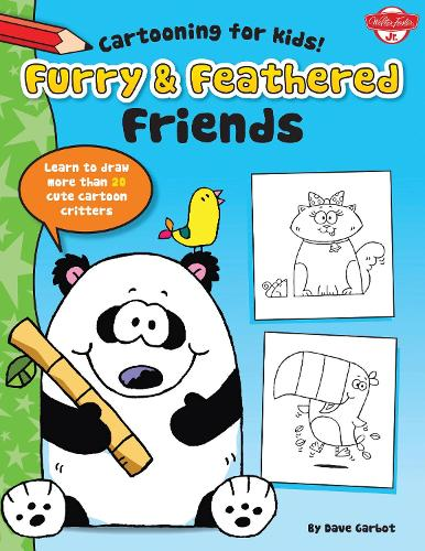 Furry & Feathered Friends: Learn to draw more than 20 cute cartoon critters - Cartooning for Kids (Paperback)