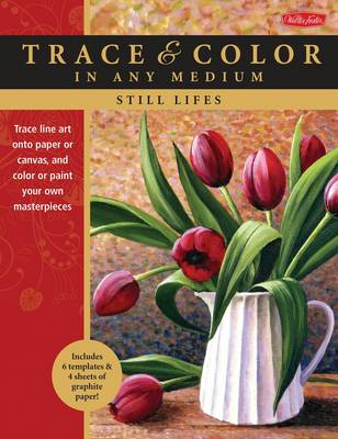 Still Lifes: Trace Line Art onto Paper or Canvas, and Color or Paint Your Own Masterpieces (Paperback)