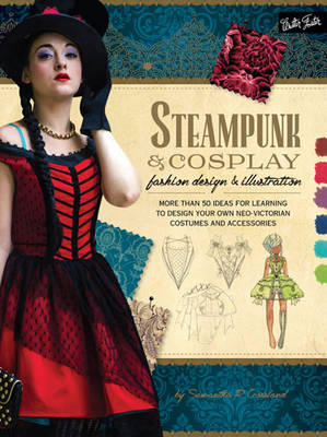 Steampunk & Cosplay Fashion Design & Illustration: More than 50 ideas for learning to design your own Neo-Victorian costumes and accessories (Paperback)