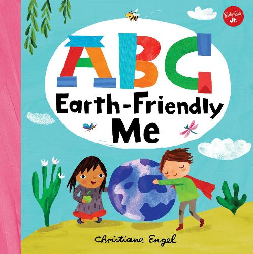 ABC for Me: ABC Earth-Friendly Me - ABC for Me 7 (Board book)