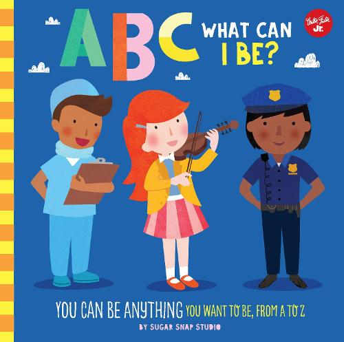 ABC for Me: ABC What Can I Be?: YOU can be anything YOU want to be, from A to Z - ABC for Me 8 (Board book)