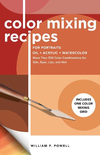 Color Mixing Recipes for Portraits: More Than 500 Color Combinations for Skin, Eyes, Lips & Hair - Color Mixing Recipes (Paperback)