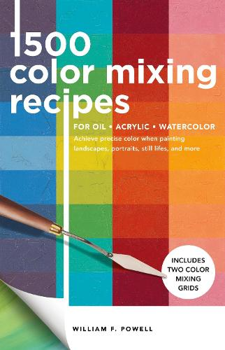 1,500 Color Mixing Recipes for Oil, Acrylic & Watercolor: Achieve precise color when painting landscapes, portraits, still lifes, and more - Color Mixing Recipes (Paperback)
