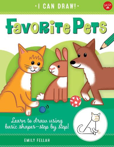 Favorite Pets: Learn to draw using basic shapes--step by step! - I Can Draw 2 (Paperback)