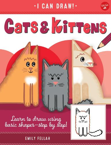 Cats & Kittens: Learn to draw using basic shapes--step by step! - I Can Draw 3 (Paperback)