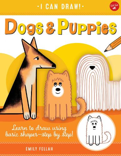 Dogs & Puppies: Learn to draw using basic shapes--step by step! - I Can Draw 5 (Paperback)