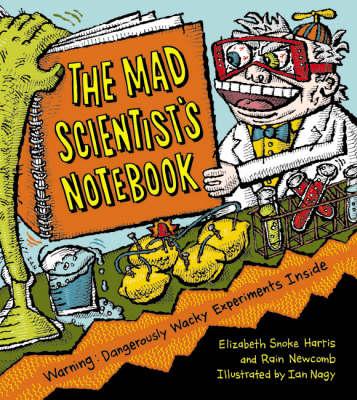 Mad Scientist's Notebook: Warning! Dangerously Wacky Experiments Inside (Hardback)