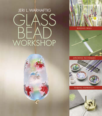 Glass Bead Workshop: Building Skills, Exploring Techniques, Finding Inspiration (Hardback)