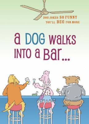 A Dog Walks into a Bar: Dog Jokes So Funny You'll Beg for More (Hardback)