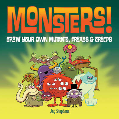 Monsters!: Draw Your Own Mutants, Freaks and Creeps (Paperback)